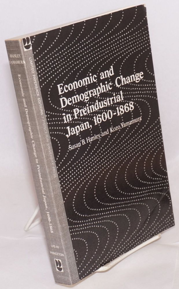 Economic and demographic change in preindustrial Japan, 1600-1868. Susan B. Hanley, Kozo Yamamura.