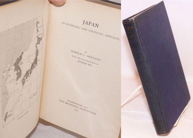 Japan. An Economic and Financial Appraisal. With the Collaboration of Junichi Ko. Harold G. Moulton.