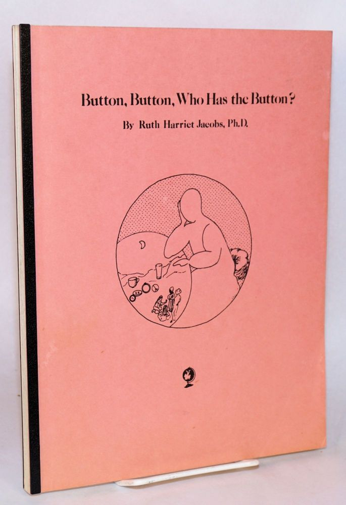 Button, button, who has the button? Cantata of and for womens' voices. Ruth Harriet Jacobs.