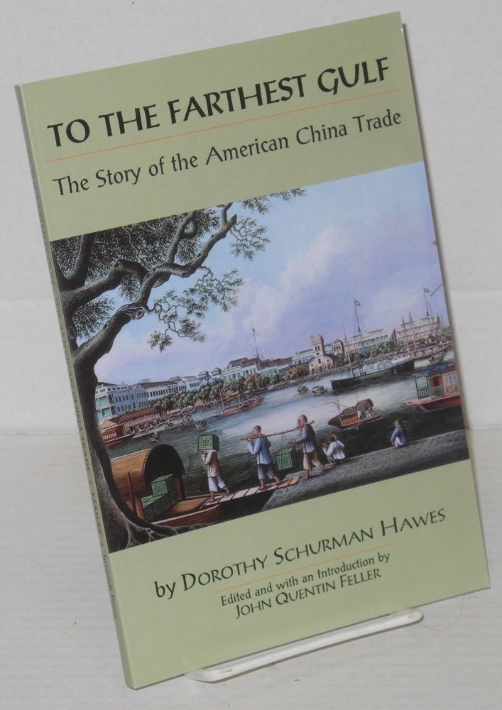 To The Farthest Gulf: The Story of the American China Trade. Dorothy Schurman. Edited and Hawes, John Quentin Feller.