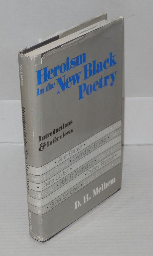 Heroism in the new black poetry; inroductions & interviews. D. H. Melhem.