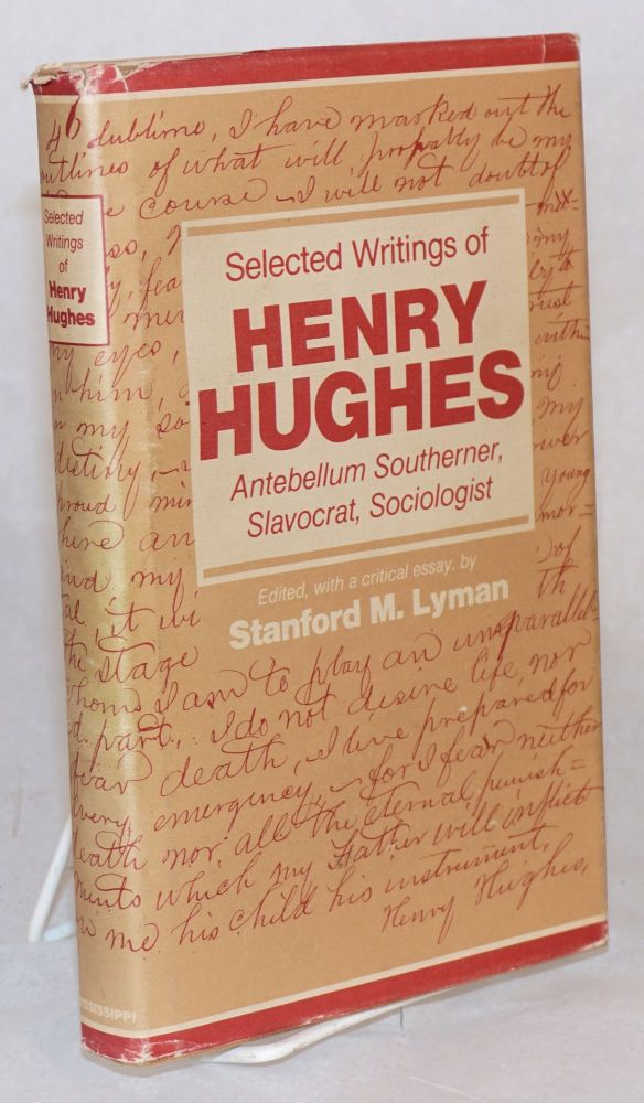 Selected writings of Henry Hughes; Antebellum Southerner, Slavocrat, sociologist. Stanford M. Lyman, Henry Hughes, edited, critical.