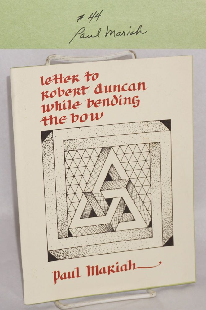 Letter to Robert Duncan while bending the bow. Paul Mariah.