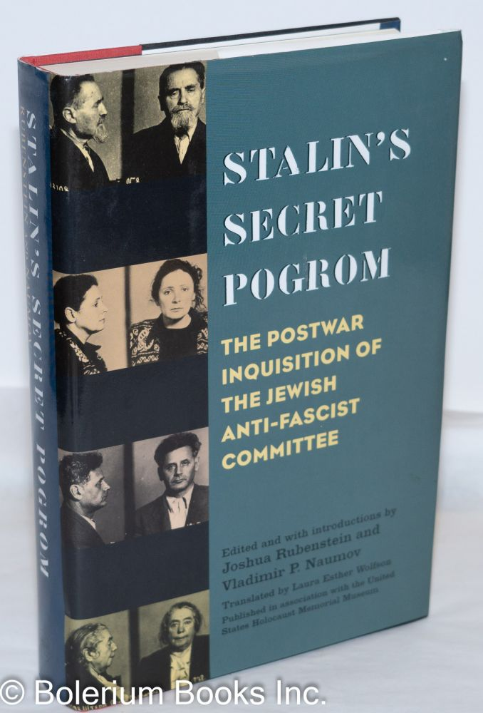 Stalin's secret pogrom. The postwar inquisition of the Jewish Anti-Fascist Committee. Edited and with introductions by Joshua Rubenstein and vladimir P. Naumov, Translated by Laura Esther Wolfson. Joshua Rubenstein, Vladimir P. Naumov, Laura Esther Wolfson.
