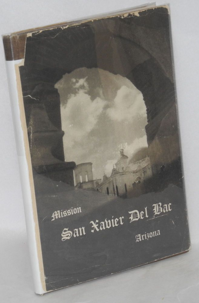 Mission San Xavier del Bac Arizona; a descriptive and historical guide. compilers Workers of the Writers' Program of the Work Projects Administration of Arizona.