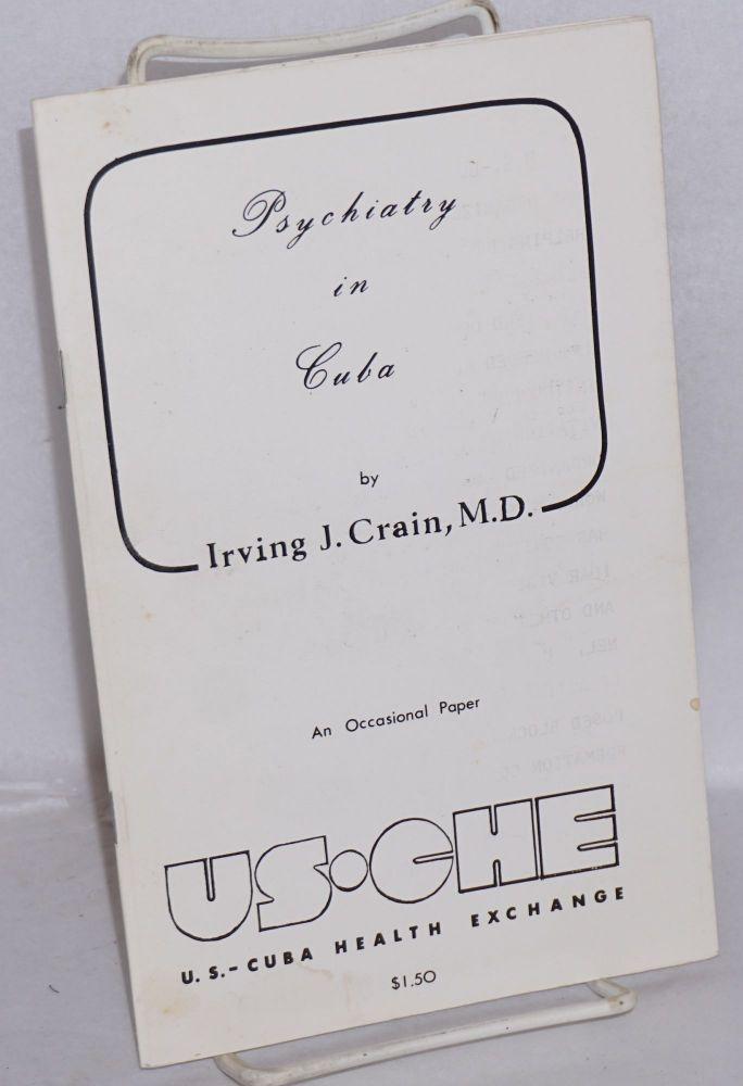 Psychiatry in Cuba: An occasional paper. Irving J. Crain.
