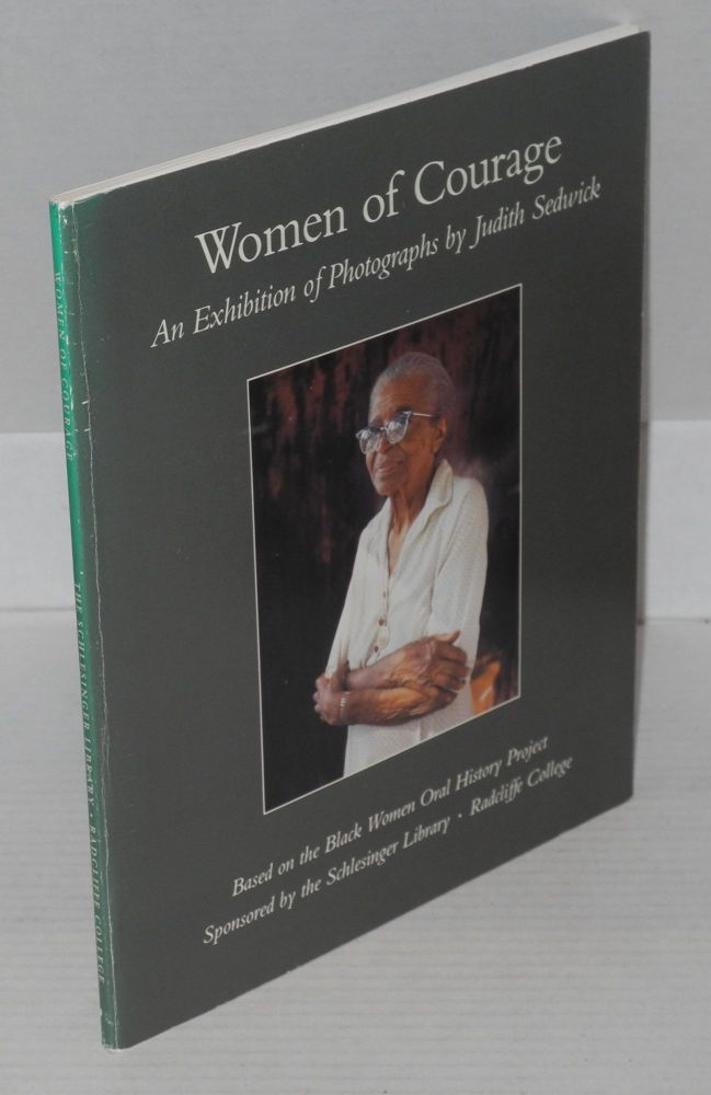 Women of courage; an exhibition of photographs by Judith Sedwick, based on the Black Women Oral History Project sponsored by the Arthur and Elizabeth Schlesinger Library on the History of Women in America. Judith Sedwick, , Ruth Edmonds Hill, introductory, Linda M. Perkins.