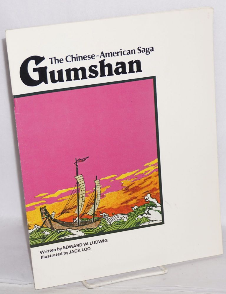 Gumshan; the Chinese-American saga, illustrated by Jack Loo. Edward Ludwig.