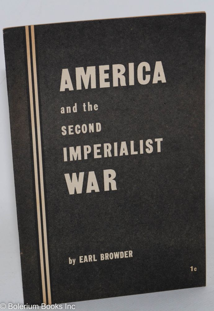America and the second imperialist war. Earl Browder.