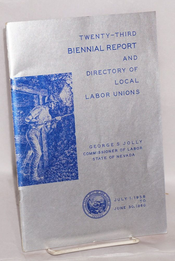Twenty-third Biennial report and directory of local labor unions. George S. Jolly.