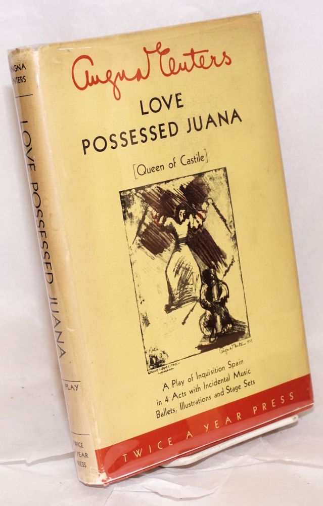 Love possessed Juana [Queen of Castile] a play in 4 acts with incidental music and ballets stage sets, drawings. Angna Enters.