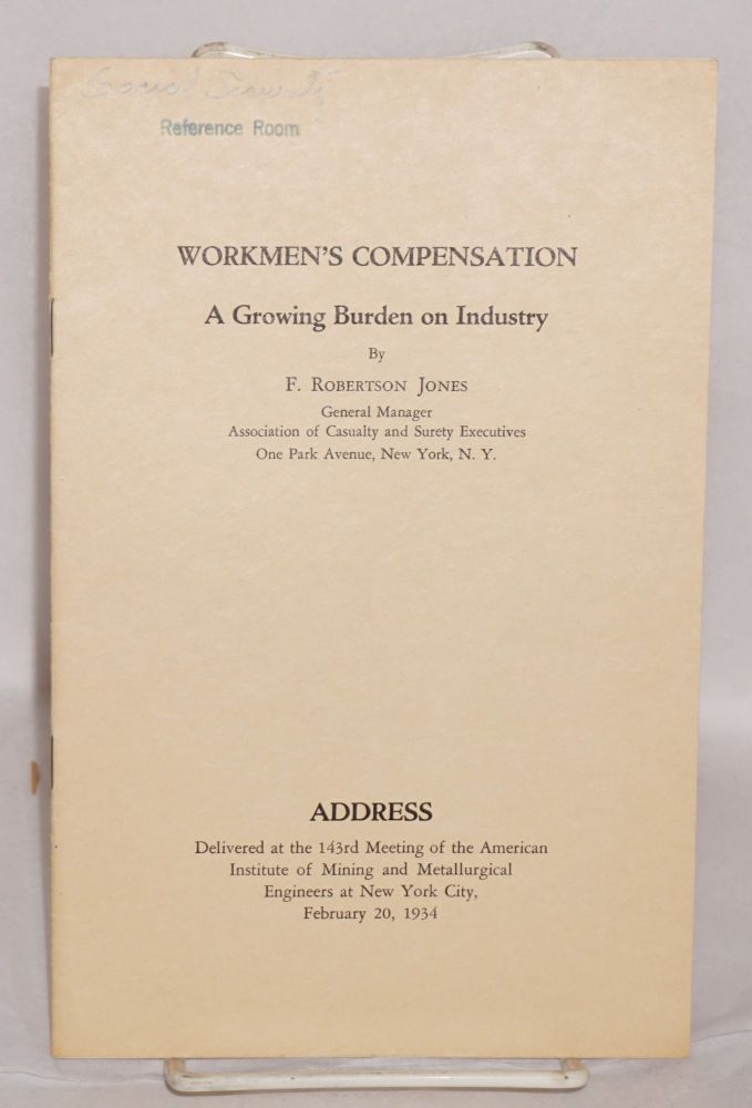 Workmen's compensation: a growing burden on industry. Frederick Robertson Jones.