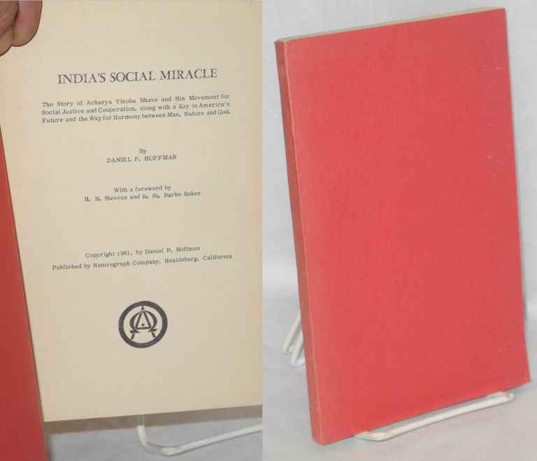 India's social miracle; the story of Acharya Vinoba Bhave and his movement for social justice and cooperation, along with a key to America's future and the way for harmony between man, nature, and God. Daniel P. Hoffman.