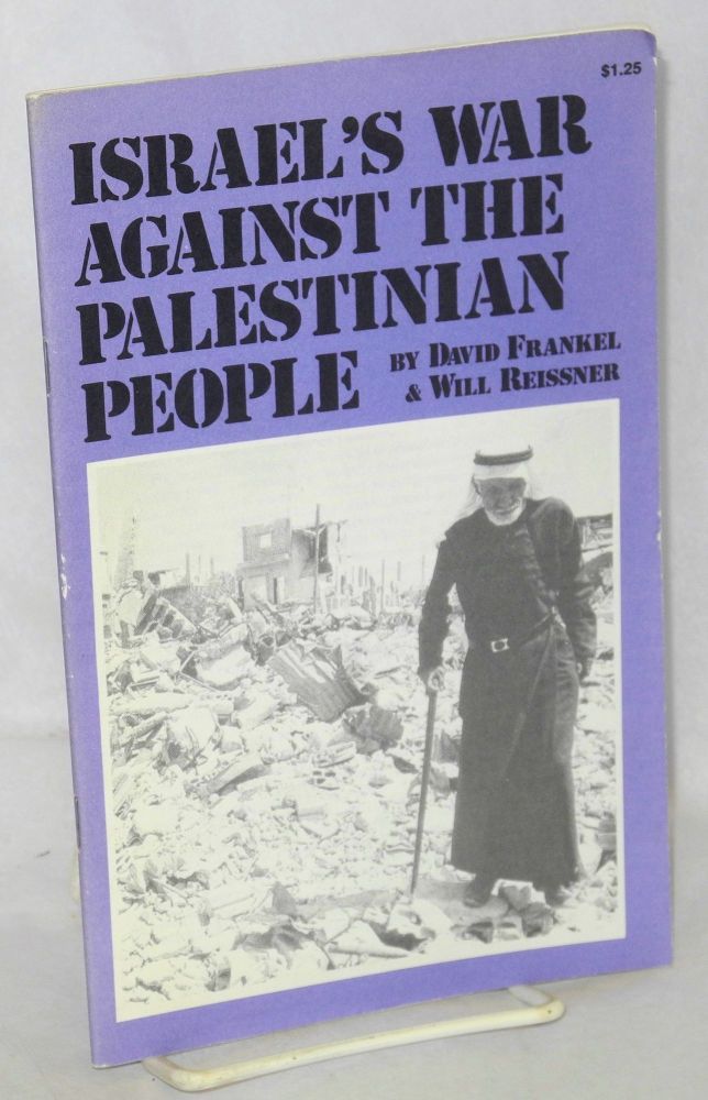 Israel's war against the Palestinian people. David Frankel, Will Reissner.