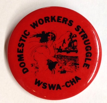 Domestic Workers Struggle / WSWA-CHA [pinback button]. Western Service Workers Association - California Homemakers Association.