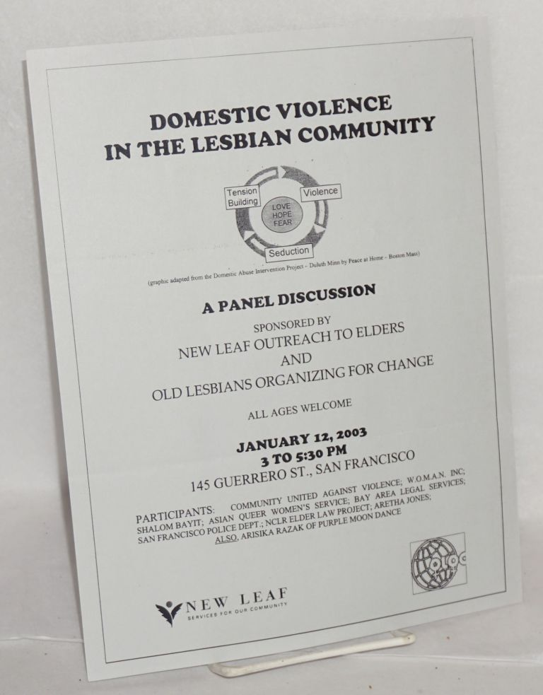 Domestic violence in the lesbian community; a panel discussion sponsored by New Leaf Outreach to Elders and Old Lesbians Organizing for Change ... January 12, 2003 .... San Francisco