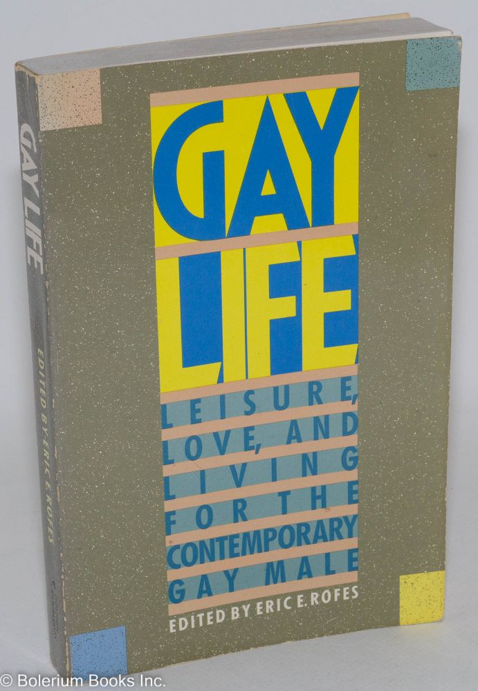 Gay life; leisure, love, and living for the contremporary gay male. Eric C. Rofes.
