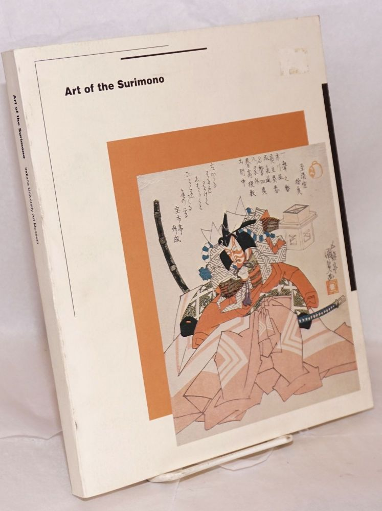 Art of the surimono; Indiana University Art Museum Febeuary 25 - March 25, 1979. Exhibition coordinator: Pamela Buell. Theodore in collaboration Bowie, Fumiko Togasaki James T. Kenney.
