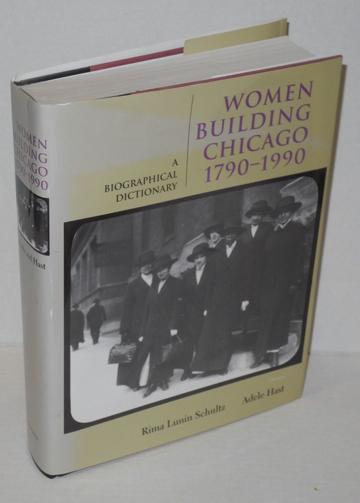Women Building Chicago 1790-1990; a biographical dictionary. Rima Lunin Schultz, Adele Hast.