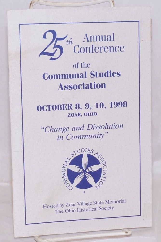 "25th Annual Conference of the Communal Studies Association. ""Change and dissolution in community"""