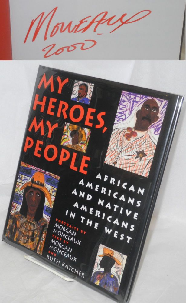 My heroes, my people; African Americans and Native Americans in the west, text by Morgan Maonceaux and Ruth Katcher. Morgan Monceaux, portraits.