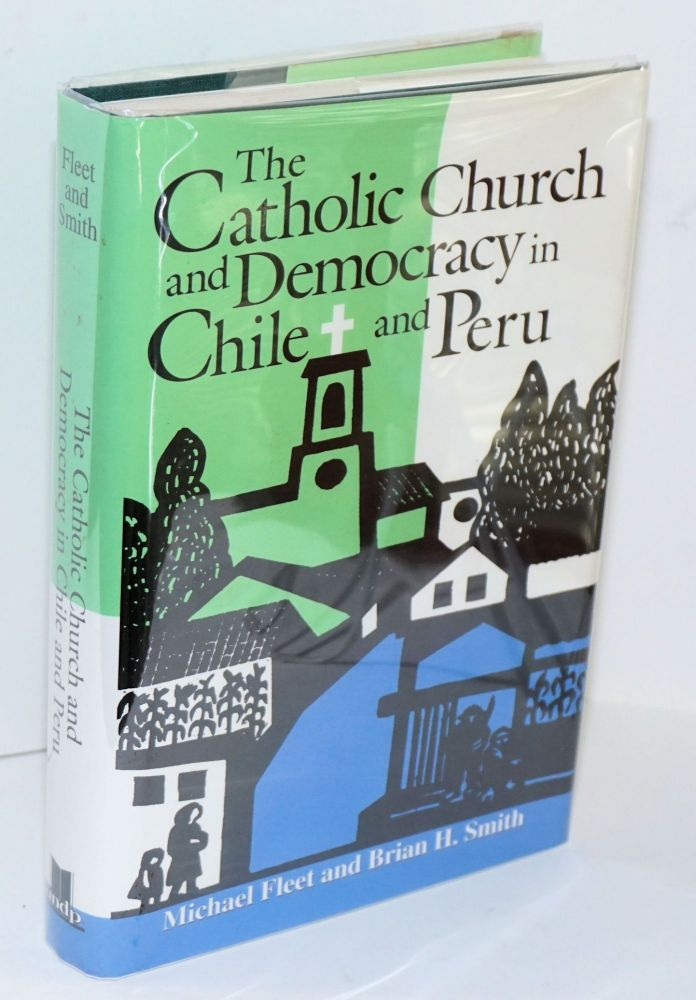 The Catholic Church and democracy in Chile and Peru. Michael Fleet, Smith Brian H.