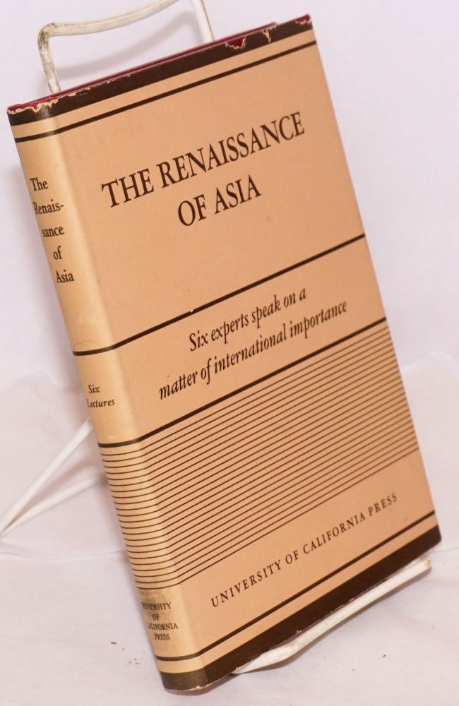 The renaissance of Asia; lectures delivered under the auspices of the Committee on international relations on the Los Angeles campus of the University of California 1939