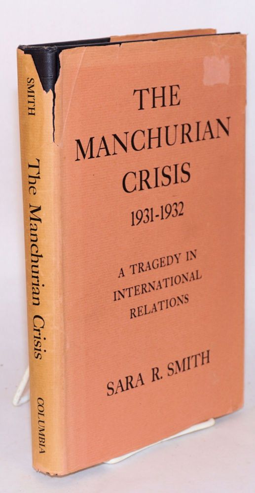 The Manchurian crisis 1931 - 1932; a tragedy in international relations. Sara R. Smith.