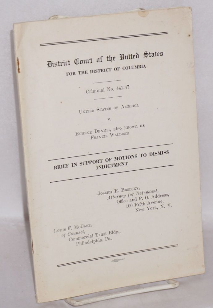 United States of America v. Eugene Dennis, also known as Francis Waldron. Brief in support of motions to dismiss indictment. Joseph R. Brodsky, , Louis F. McCabe, Eugene Dennis.