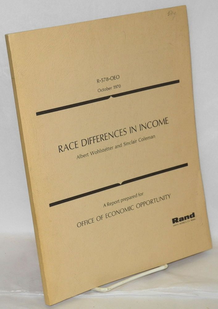 Race differences in income: a report prepared for the Office of Economic Opportunity. Albert Wohlstetter, Sinclair Coleman.