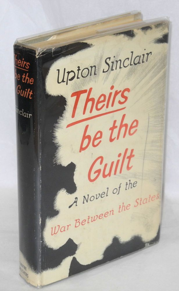 Theirs be the guilt; a novel of the war between the states. Upton Sinclair.