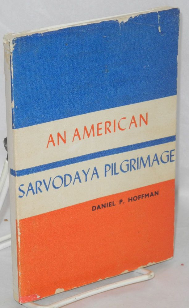 An American sarvodaya pilgrimage; with a foreword by Wilfred Wellock. Daniel P. Hoffman.
