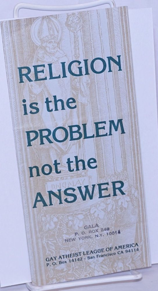 Religion is the problem not the answer [brochure]. Gay Atheists League of America.