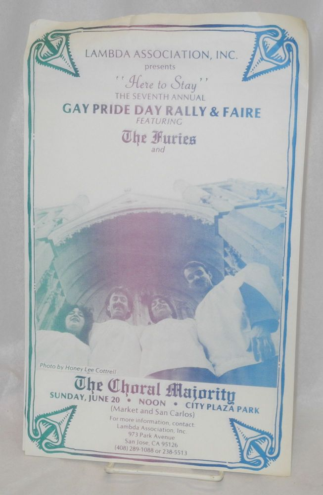 """Lambda Association, Inc. presents """"Here to Stay,"""" the seventh annual Gay Pride Day rally and faire featuring The Furies and The Choral Majority [poster]. Lambda Association of San Jose."""