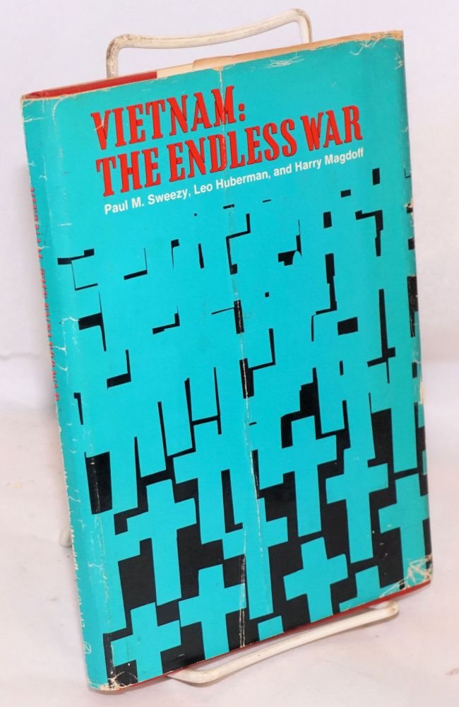 Vietnam: the endless war, from Monthly Review, 1954-1970. Paul M. Sweezy, , Leo Huberman, Harry Magdoff.