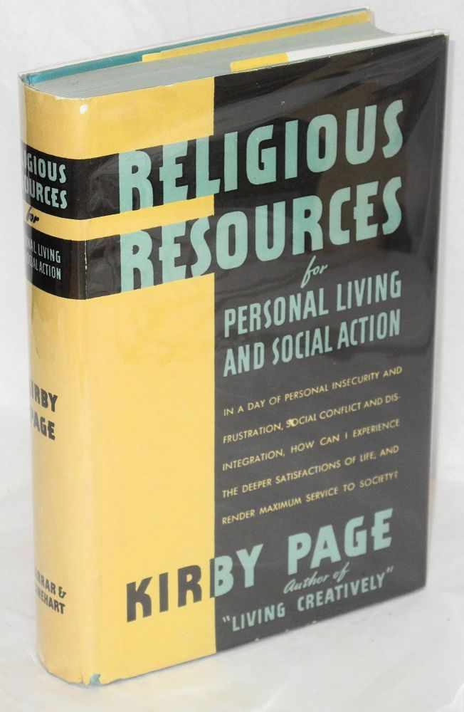 Religious resources for personal living and social action. In a day of personal insecurity and frustration, social conflict and disintegration, how can I experience the deeper satisfactions of life, and render maximum service to society? an exploration with an anthology of verse and prose. Kirby Page.