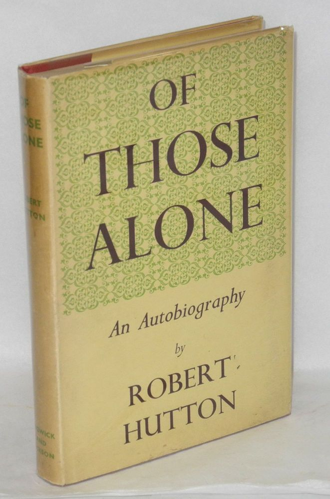 Of those alone; an autobiography. Robert Hutton.