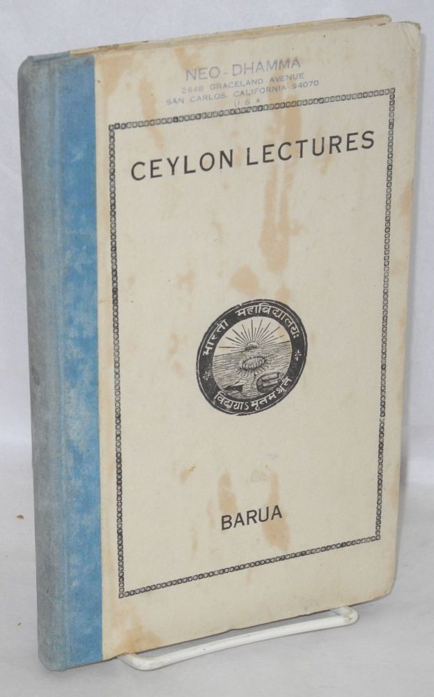 Ceylon lectures (delivered as extension lectures in Ceylon in March, 1944. Beni Madhab Barua, aka Tripitakacarya.