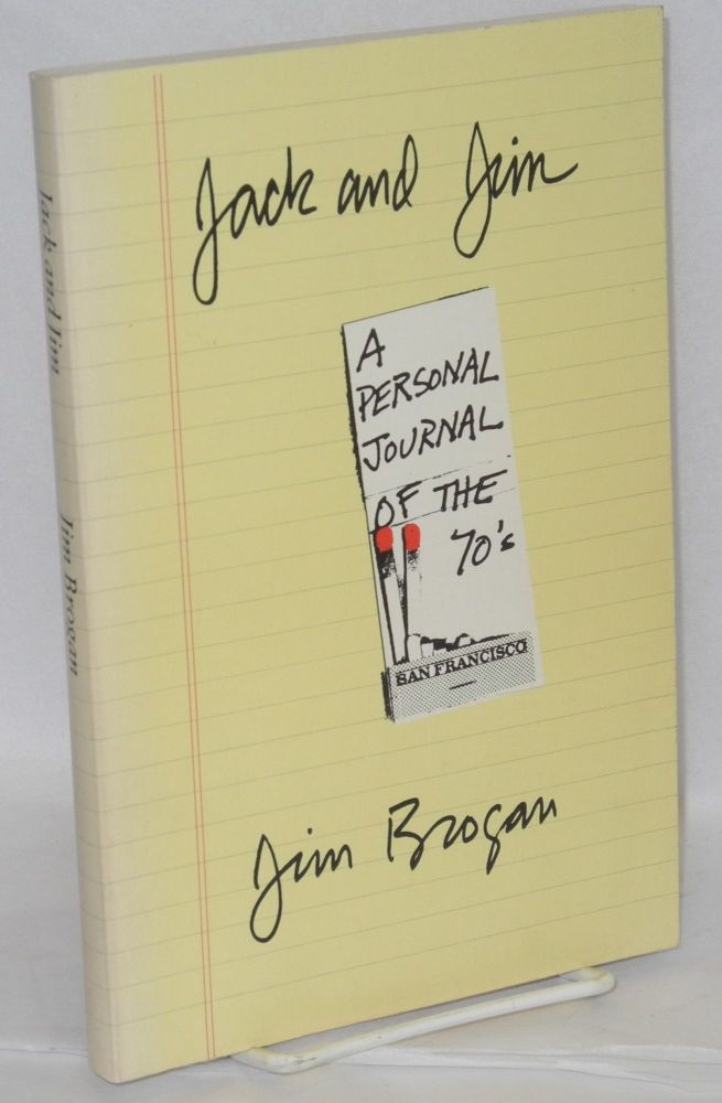 Jack and Jim; a personal journal of the 70's. Jim Brogan.