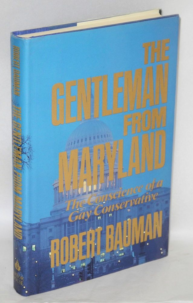 The Gentleman from Maryland; the conscience of a gay conservative. Robert E. Bauman
