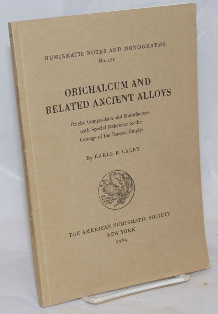 Orichalcum and Related Ancient alloys: origin, composition, and manufacture, with special reference to the coinage of the Roman Empire. Earle R. Caley.