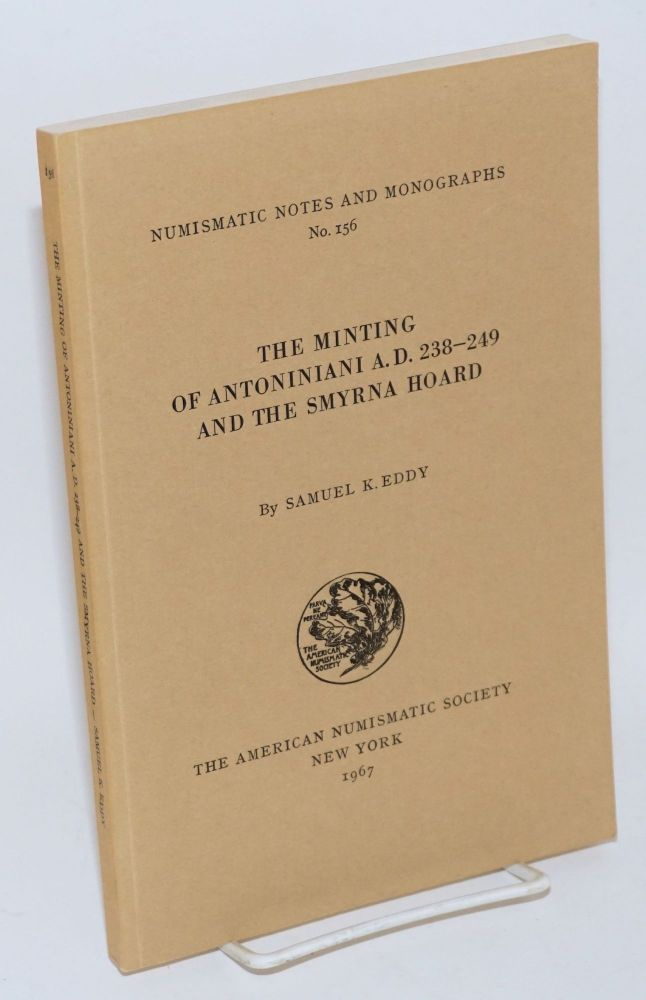 The Minting of Antoniniani A.D. 238-249 and the Smyrna Hoard. Samuel Eddy.