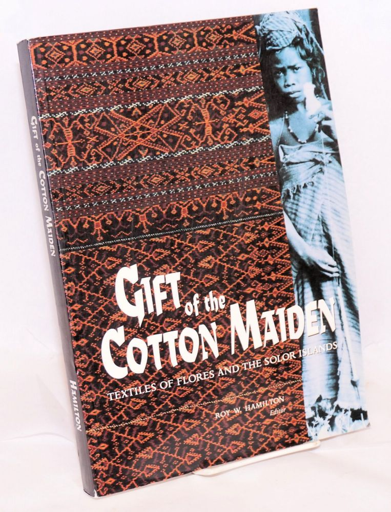 Gift of the cotton maiden; textiles of Flores and the Solor Islands. Roy W. Hamilton.