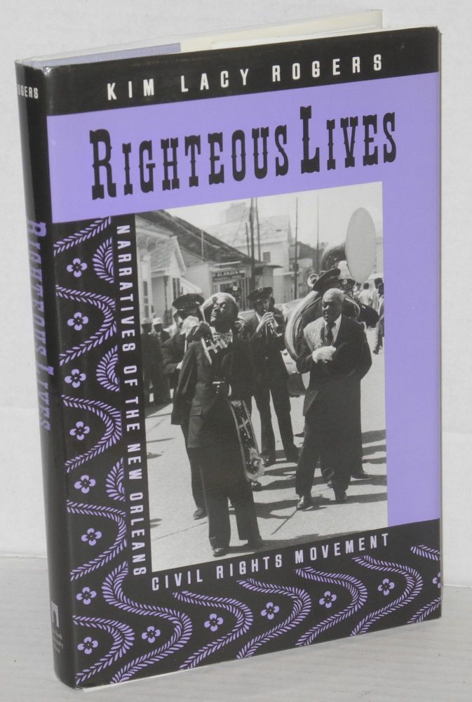 Righteous lives; narratives of the New Orleans civil rights movement. Kim Lacy Rogers.