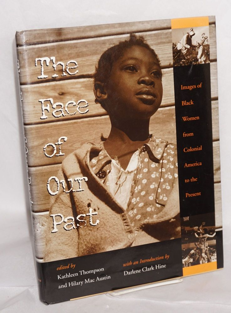 The face of our past; images of black women from colonial America to the present, with an introduction by Darlene Clark Hine. Kathleen Thompson, eds Hilary Mac Austin.