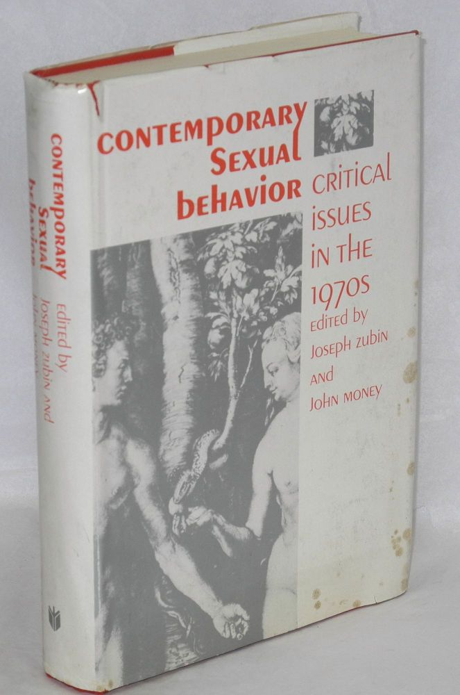 Contemporary sexual behavior: critical issues in the 1970s; based on the proceedings of the sixty-first annual meeting of the American Psychopathological Association. Joseph Zubin, John Money.