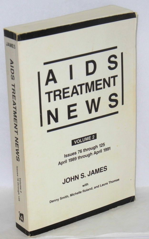 AIDS treatment news; volume 2, issues 76 through 125, April 1989 through April 1991. John S. James, Paul Reed, Michelle Roland Denny Smith, , Laura Thomas.