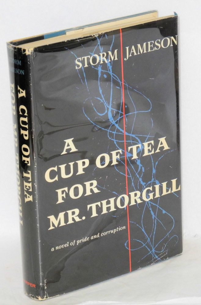 A cup of tea for Mr. Thorgill: a novel of pride and corruption. Storm Jameson.