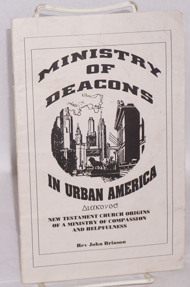 Ministry of deacons in urban America: a ministry of compassion and helpfulness. John D. Brinson.