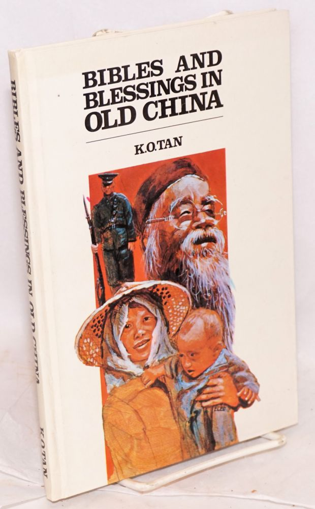 Bibles and blessings in old China a personal testimony [translated by pastor S. F. Chu and Mr. C. Y. Wu]. Kia Ou Tan.